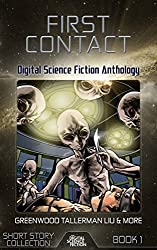 First Contact: Digital Science Fiction Anthology (Short Story Collection Book 1)