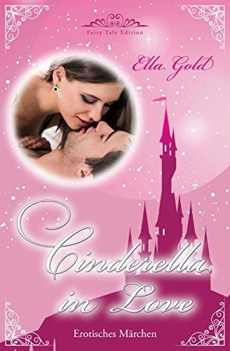 Cinderella in Love (Fairy Tale Edition 1) von [Gold, Ella]