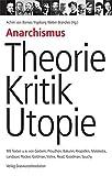 Anarchismus - Theorie, Kritik, Utopie: Mit Texten u.a - von Godwin, Proudhon, Bakunin, Kropotkin, Malatesta, Landauer, Rocker, Goldman, Voline, Read, Goodman, Souchy -