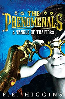 A Tangle of Traitors (The Phenomenals Book 1) by [Higgins, F. E.]