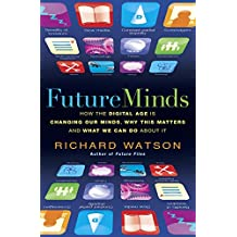 Future Minds: How the Digital Age Is Changing Our Minds, Why This Matters, and What We Can Do About It (English Edition)
