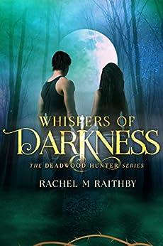 Whispers of Darkness (The Deadwood Hunter Series Book 2) (English Edition) von [Raithby, Rachel M]