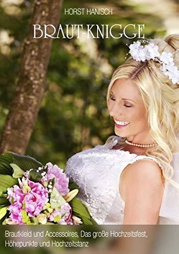 Braut-Knigge 2100: Brautkleid und Accessoires, das große Hochzeitsfest, Höhepunkte und...