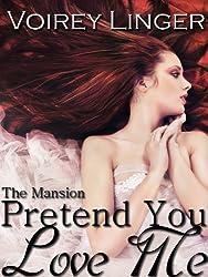 Pretend You Love Me (The Mansion)