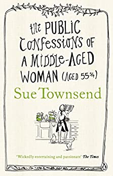 The Public Confessions of a Middle-Aged Woman: (Aged 55 2/3) by [Townsend, Sue]