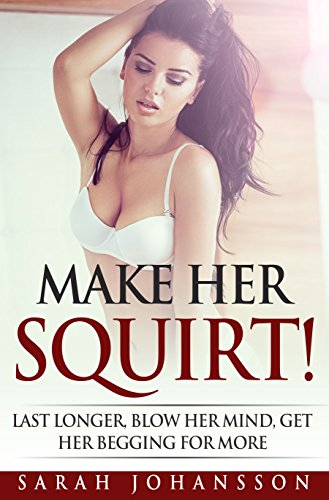 make-her-squirt-shell-spray-her-juice-sexual-positions-sex-guide-joy-of-sex-100-sex-tips-make-her-sc