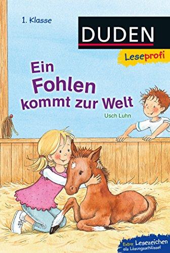 Duden Leseprofi - Ein Fohlen kommt zur Welt, 1. Klasse (DUDEN Leseprofi 1. Klasse)