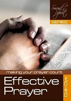 Effective Prayer (Sword of the Spirit Book 1) by [Dye, Colin]