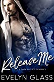 Release Me: A Dark Bad Boy Romance