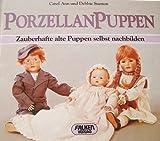 PorzellanPuppen - Zauberhafte alte Puppen selbst nachbilden (Illustrierte Ausgabe inkl....