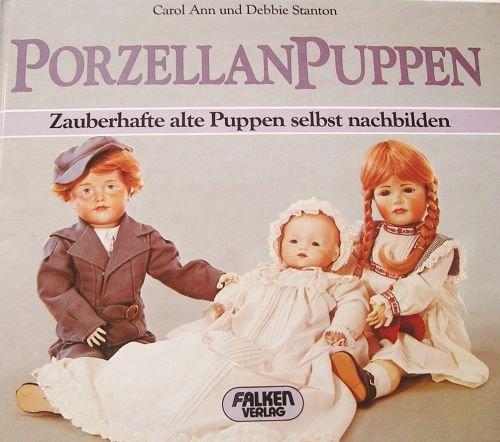 PorzellanPuppen - Zauberhafte alte Puppen selbst nachbilden (Illustrierte Ausgabe inkl. Konstruktionszeichnungen) [Antique Books]