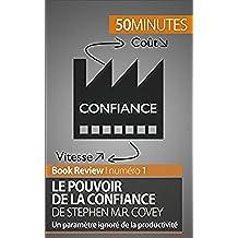Le Pouvoir de la confiance de Stephen M.R. Covey: Un paramètre ignoré de la productivité (Book Review t. 1) (French Edition)
