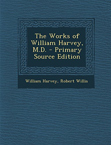 The Works of William Harvey, M.D. - Primary Source Edition