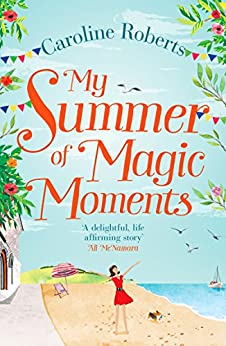 My Summer of Magic Moments: Uplifting and romantic - the perfect, feel good holiday read! by [Roberts, Caroline]