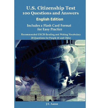 { [ U.S. CITIZENSHIP TEST (ENGLISH EDITION) 100 QUESTIONS AND ANSWERS INCLUDES A FLASH CARD FORMAT FOR EASY PRACTICE ] } By Aaron, J S (Author) Jun-10-2011 [ Paperback ]