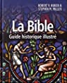 La Bible : guide historique illustré par Robert V. Huber