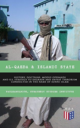 Al-Qaeda & Islamic State: History, Doctrine, Modus Operandi and U.S. Strategy to Degrade and Defeat Terrorism Conducted in the Name of Sunni Islam: Sunni ... Recommendations for U.S. Government