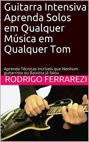 Guitarra Intensiva Aprenda Solos em Qualquer Música em Qualquer ...
