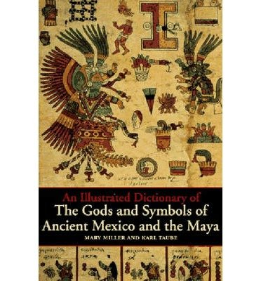 [(An Illustrated Dictionary of the Gods and Symbols of Ancient Mexico and the Maya)] [Author: Mary Ellen Miller] published on (April, 1997)