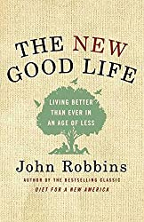 [(The New Good Life : Living Better Than Ever in an Age of Less)] [By (author) John Robbins] published on (June, 2010)