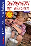 Familien-Reiseführer Oberbayern mit München - Gottfried Aigner