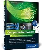Computer-Netzwerke: Theorie und Praxis: von der MAC-Adresse bis Bewertung und Vergleich