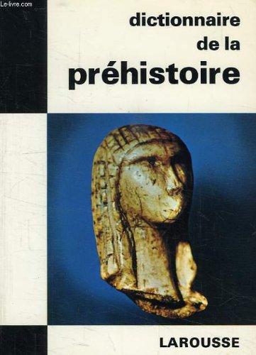 Dictionnaire de la préhistoire. Dictionnaires de l'Homme du XXe siècle. par BREZILLON Michel