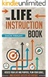 The Life Instruction Book: Assess Your Life And Purpose, Plan Your Goals, And Achieve Success As A Result (Life Coaching, Lifestyle Design, Lifestyle Change, ... Goal Achievements) (English Edition)