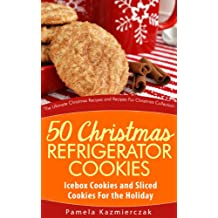 50 Christmas Refrigerator Cookies – Icebox Cookies and Sliced Cookies For the Holiday (The Ultimate Christmas Recipes and Recipes For Christmas Collection Book 8) (English Edition)