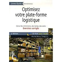 Optimisez votre plate-forme logistique : Exercices corrigés, Calcul des dimensions, des temps, des coûts (1Cédérom)