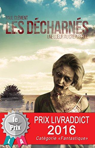 Les Décharnés : Une lueur au crépuscule - Paul Clément sur Bookys