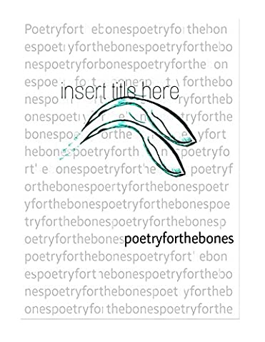 insert title here: Poetry for the bones