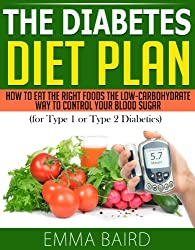 The Diabetes Diet Plan - How to Eat the Right Foods the Low-Carbohydrate Way to Control Your Blood Sugar (for Type 1 or Type 2 Diabetics)