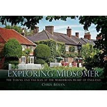 [ EXPLORING MIDSOMER THE TOWNS AND VILLAGES AT THE MURDEROUS HEART OF ENGLAND ] By Behan, Chris ( AUTHOR ) Jun-2012[ Paperback ]