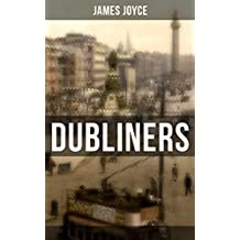 Dubliners: The Sisters, An Encounter, Araby, Eveline, After the Race, Two Gallants, The Boarding House, A Little Cloud, Counterparts, Clay, A Painful Case, ... Mother, Grace & The Dead (English Edition)