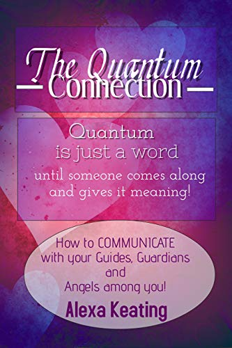 The Quantum Connection: A Practical Guide to Living In 4D Energy (English Edition)