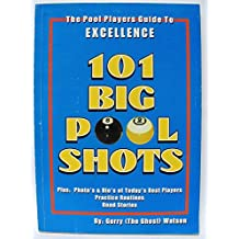 101 Big Pool Shots: The Pool Players Guide to Excellence