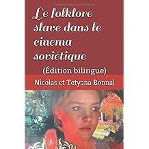 Le folklore slave dans le cinéma soviétique: (Édition bilingue)