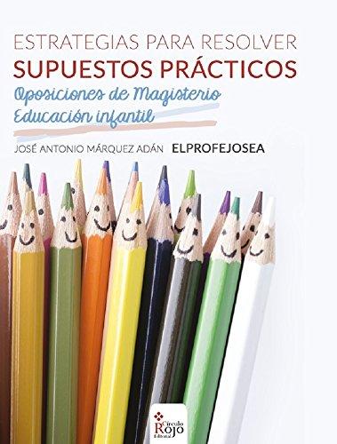 Estrategia de Resolución Supuestos Prácticos para Oposiciones de Magisterio Educación Infantil por José Antonio Mázquez Adán