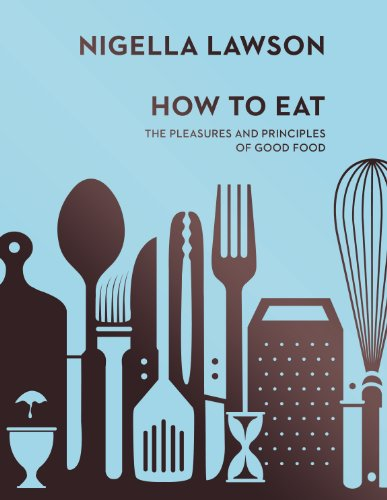 How To Eat: The Pleasures and Principles of Good Food (Nigella Collection) Nigella Collection