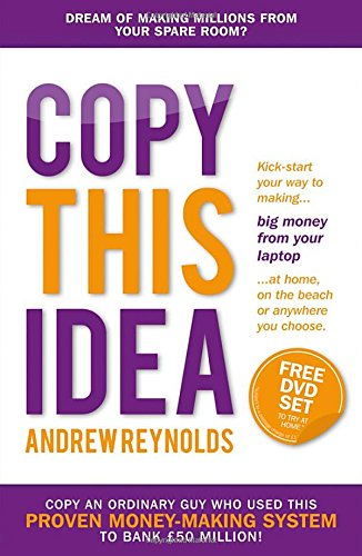 Copy This Idea: Kick-Start Your Way to Making Big Money from Your Laptop at Home, on the Beach or Anywhere You Choose