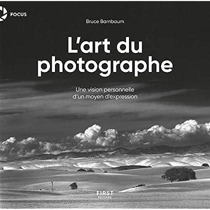 L'Art du photographe - Une version personnelle d'un moyen d'expression