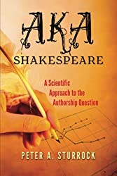 AKA Shakespeare: A Scientific Approach to the Authorship Question by Peter A. Sturrock (2013-02-02)