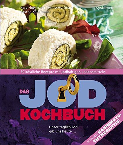 Das Jod-Kochbuch: 50 köstliche Rezepte mit jodhaltigen Lebensmitteln