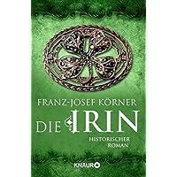 Die Irin: Historischer Roman