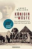 Königin der Wüste: Das außergewöhnliche Leben der Gertrude Bell - Janet Wallach