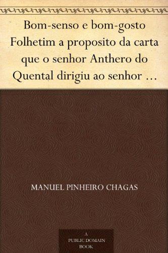 Bom-senso e bom-gosto Folhetim a proposito da carta que o senhor Anthero do Quental dirigiu ao senhor Antonio Feliciano de Castilho (Portuguese Edition) book cover