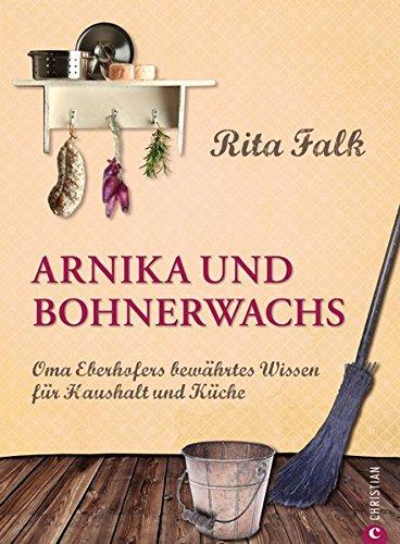 arnika-und-bohnerwachs-oma-eberhofers-bewahrtes-wissen-fur-haushalt-und-kuche