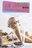 Ice Creams and Frozen Desserts: 30 Homemade Ice Cream and Dessert Recipes to Satisfy Your Sweet Tooth!