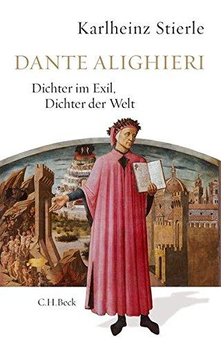 Dante Alighieri: Dichter im Exil, Dichter der Welt